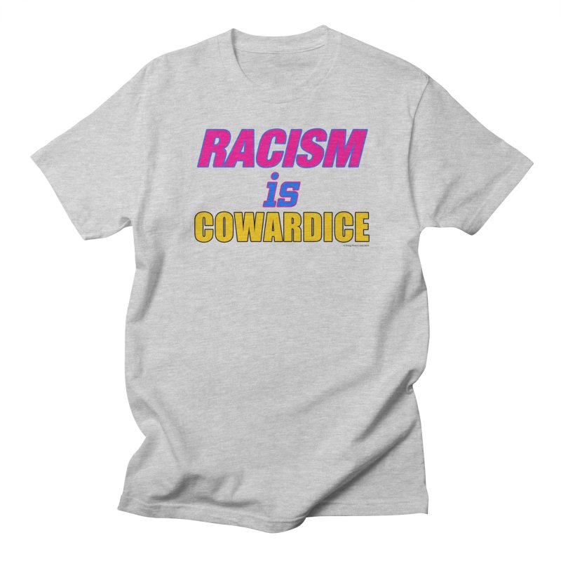RACISM is COWARDICE Women's Regular Unisex T-Shirt by Logo Gear & Logo Wear