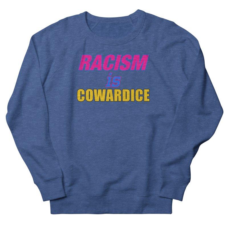 RACISM is COWARDICE Men's French Terry Sweatshirt by Logo Gear & Logo Wear