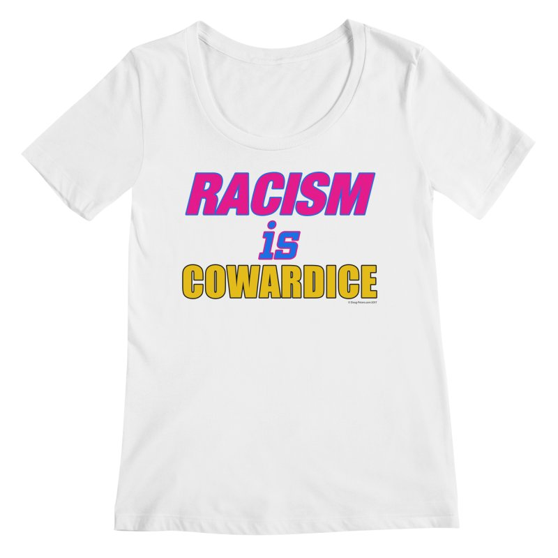 RACISM is COWARDICE Women's Regular Scoop Neck by Logo Gear & Logo Wear