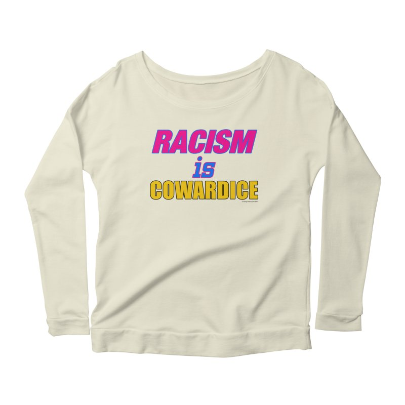 RACISM is COWARDICE Women's Scoop Neck Longsleeve T-Shirt by Logo Gear & Logo Wear