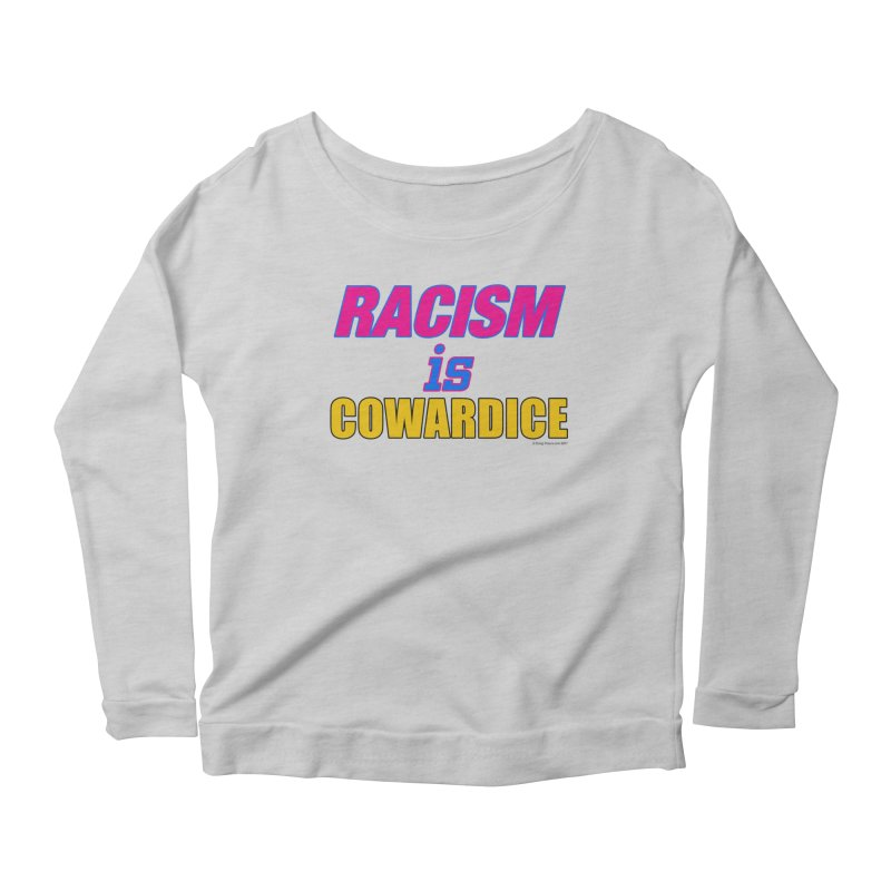 RACISM is COWARDICE Women's Scoop Neck Longsleeve T-Shirt by Logo Gear & Logo Wear
