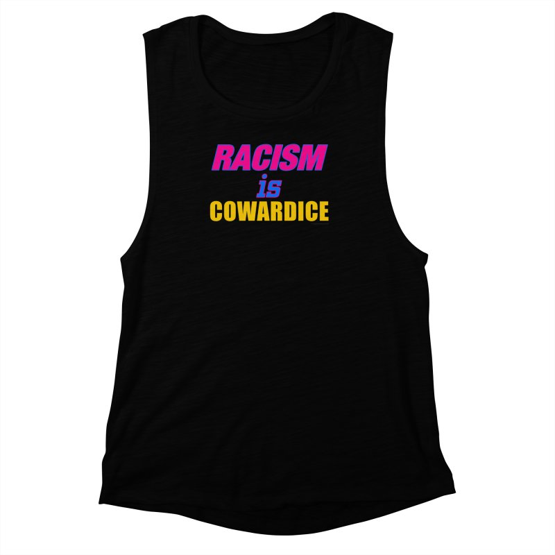 RACISM is COWARDICE Women's Muscle Tank by Logo Gear & Logo Wear