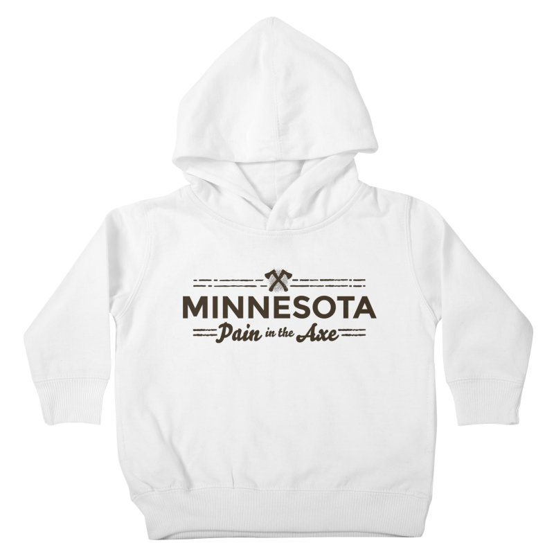 MN Pain in the Axe (dark) Kids Toddler Pullover Hoody by Logo Mo Doodles, Drawings, and Designs