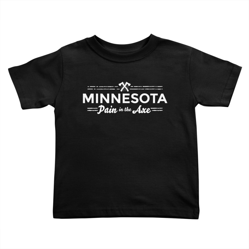 MN Pain in the Axe (white) Kids Toddler T-Shirt by Logo Mo Doodles, Drawings, and Designs