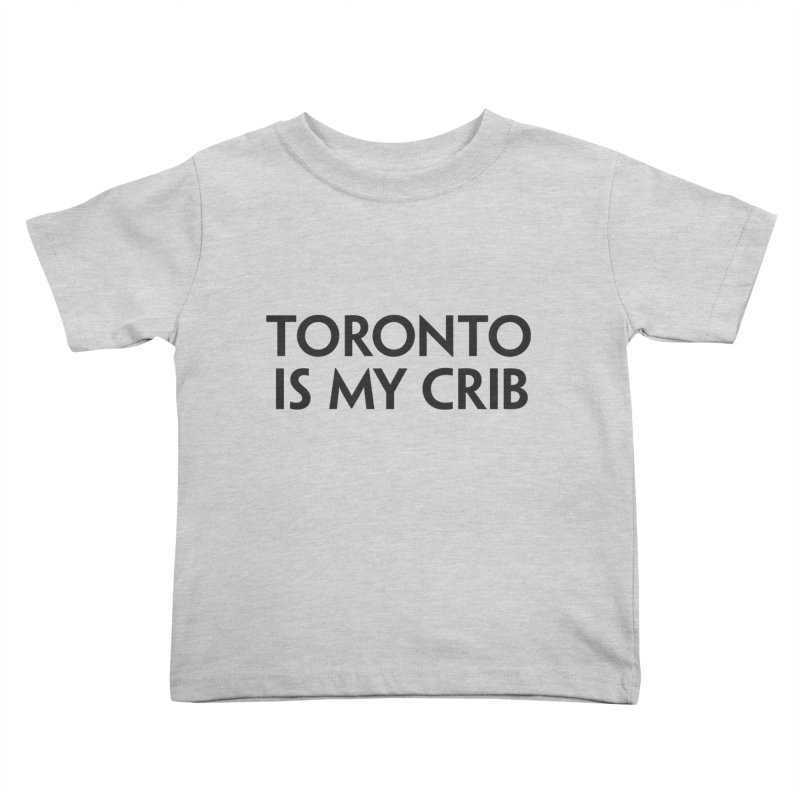 Toronto is my crib Kids Toddler T-Shirt by lolo designs