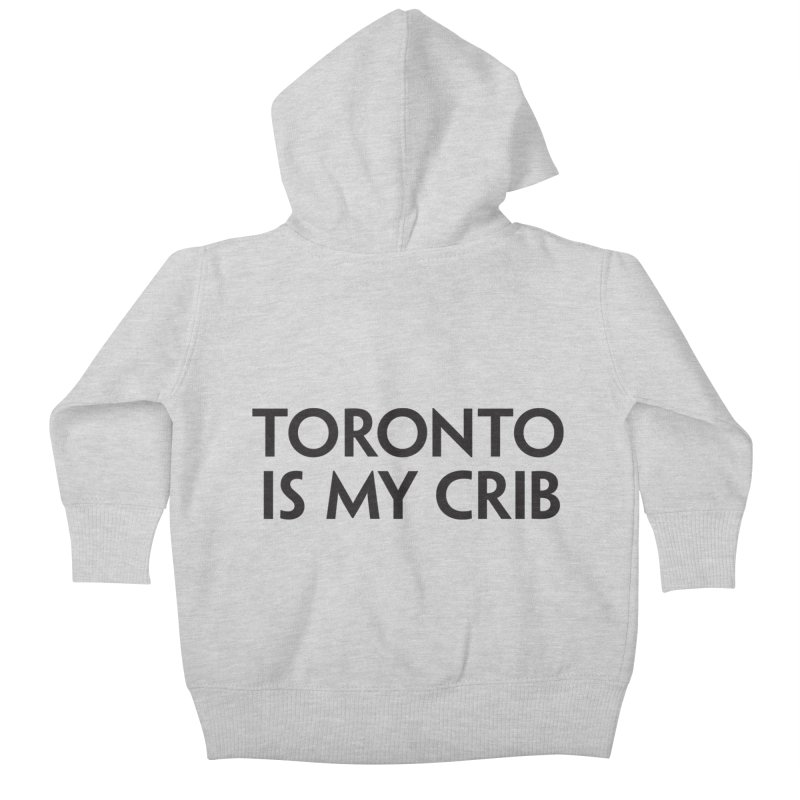 Toronto is my crib Kids Baby Zip-Up Hoody by lolo designs