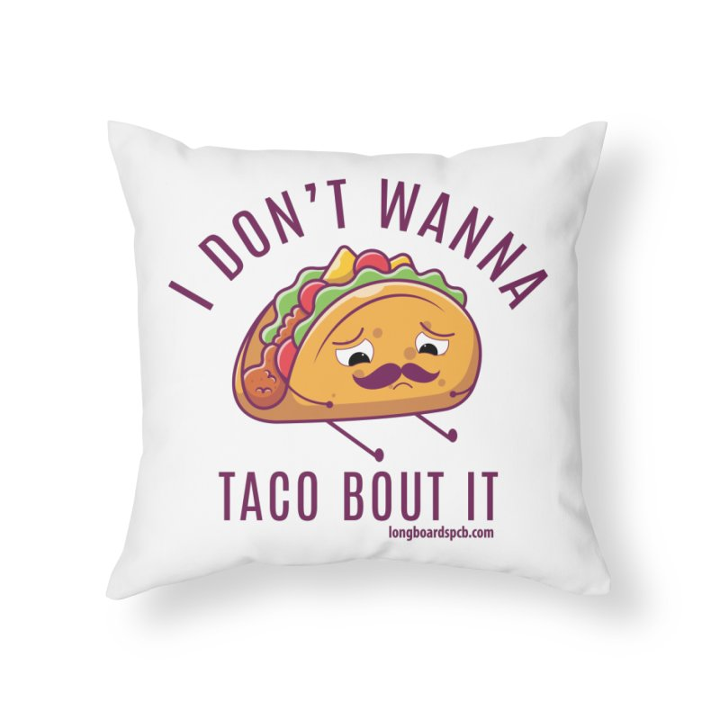 Don't Wanna Taco Bout It Home Throw Pillow by Longboard's Store