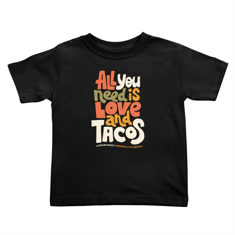 All You Need Is Tacos Kids Toddler T-Shirt by Longboard's Store