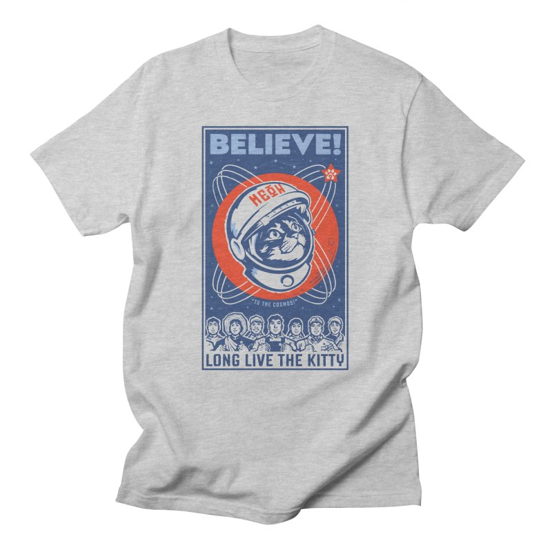 """BELIEVE! """"To the Cosmos!"""" Long Live the Kitty: Light T-Shirts Men's T-Shirt by Long Live the Kitty!"""