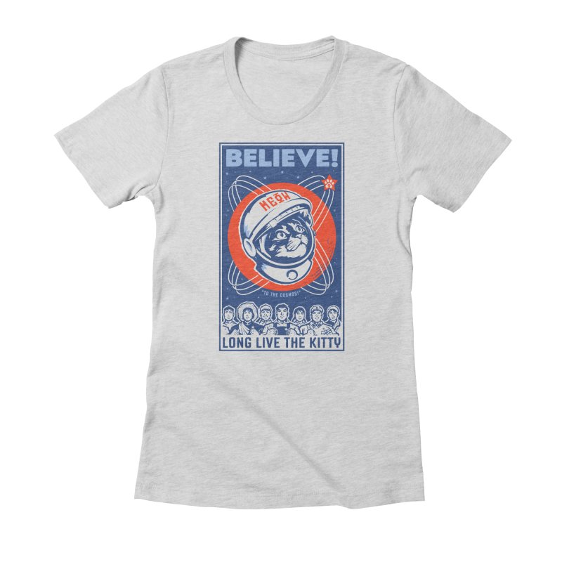 """BELIEVE! """"To the Cosmos!"""" Long Live the Kitty: Light T-Shirts Women's T-Shirt by Long Live the Kitty!"""