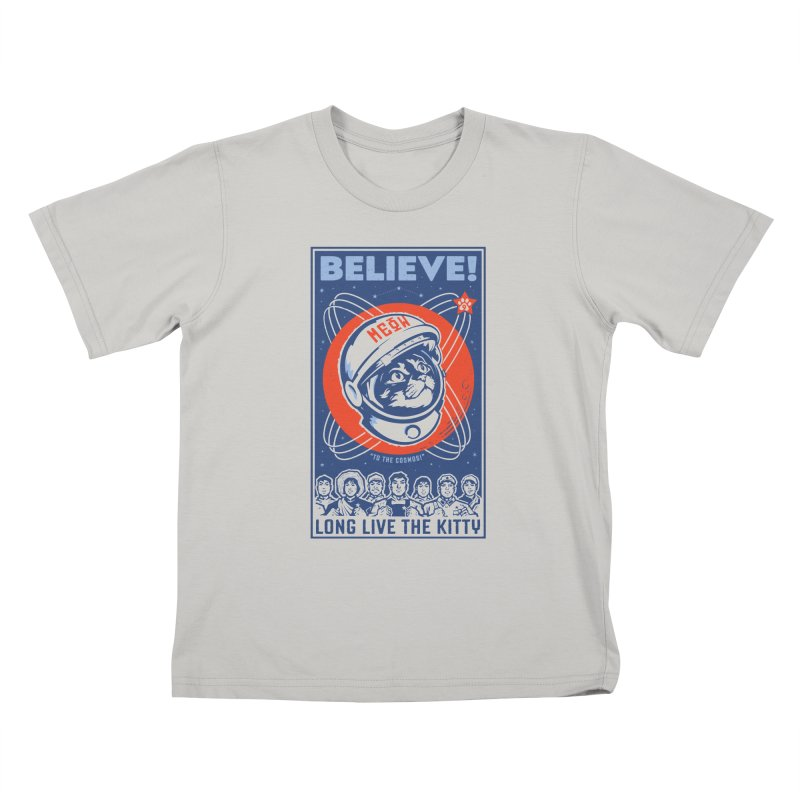 "BELIEVE! ""To the Cosmos!"" Long Live the Kitty: Light T-Shirts Kids T-shirt by Long Live the Kitty!"