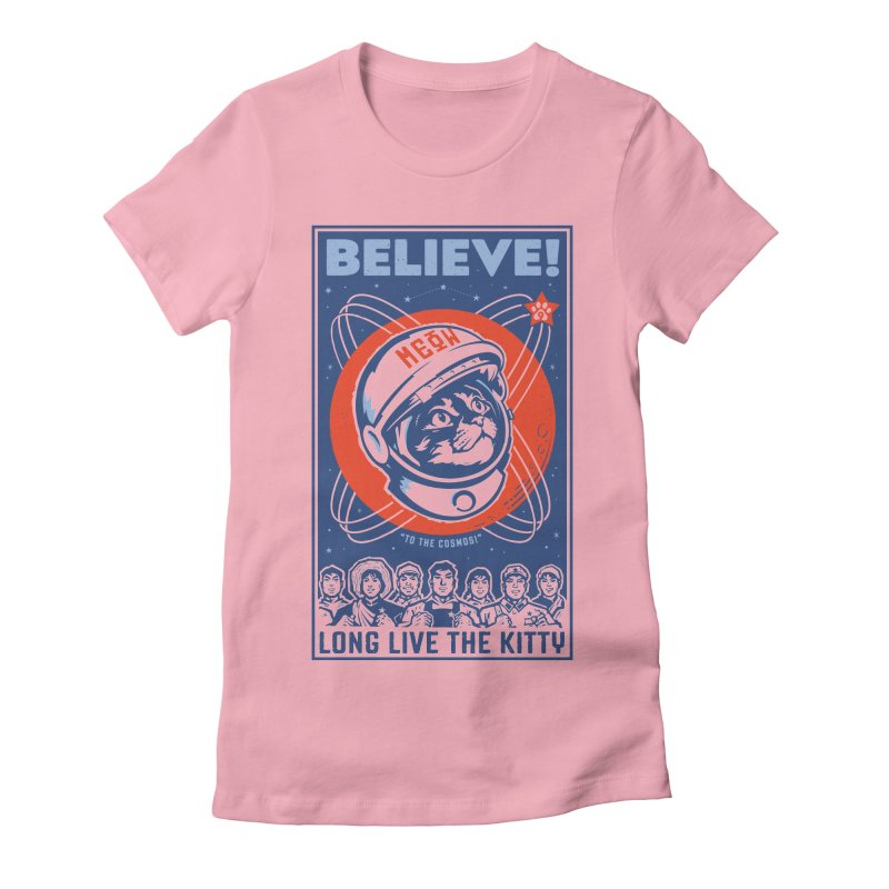 "BELIEVE! ""To the Cosmos!"" Long Live the Kitty: Light T-Shirts Women's T-Shirt by Long Live the Kitty!"
