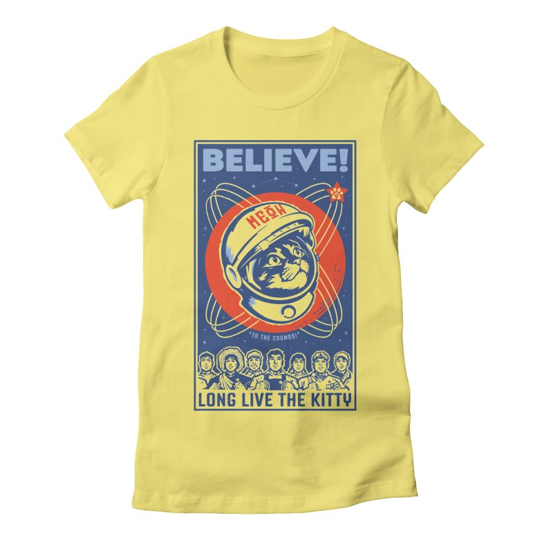 """BELIEVE! """"To the Cosmos!"""" Long Live the Kitty: Light T-Shirts Women's Fitted T-Shirt by Long Live the Kitty!"""