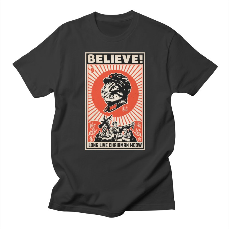 Believe! Long Live Chairman Meow: DARK Shirts   by Long Live the Kitty!