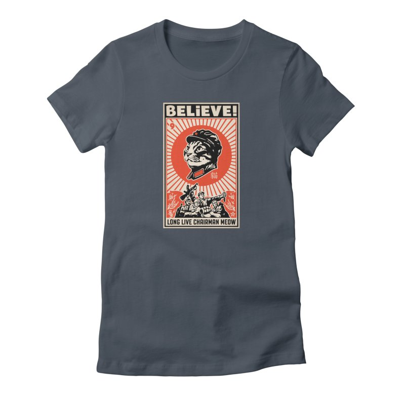 Believe! Long Live Chairman Meow: DARK Shirts Women's T-Shirt by Long Live the Kitty!