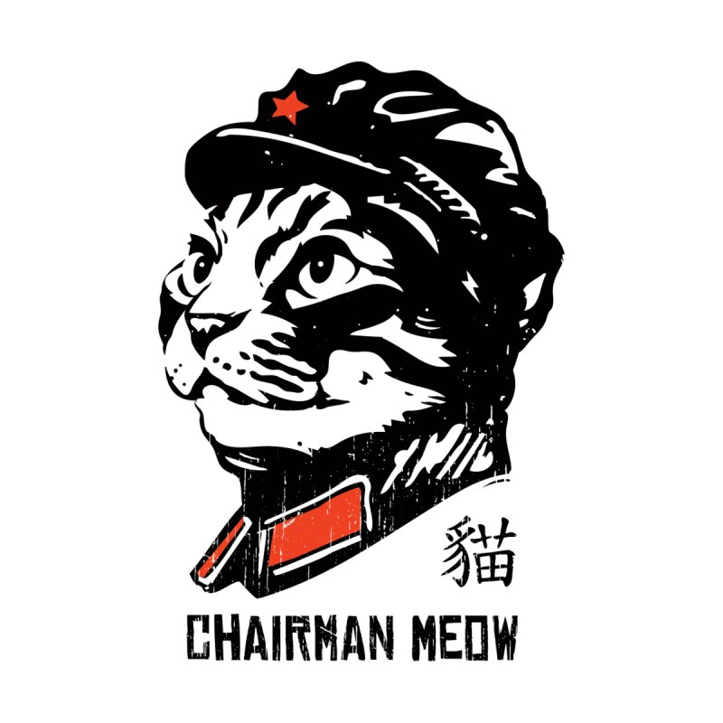 Chairman Meow: Icon of the Kitty Revolution   by Long Live the Kitty!