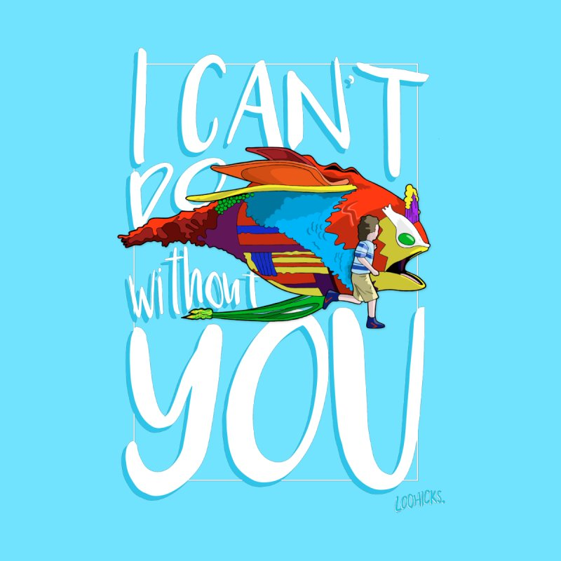 I Can't Do Without You   by loohicks's Artist Shop