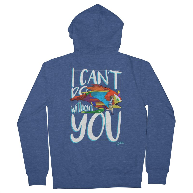 I Can't Do Without You Women's French Terry Zip-Up Hoody by loohicks's Artist Shop
