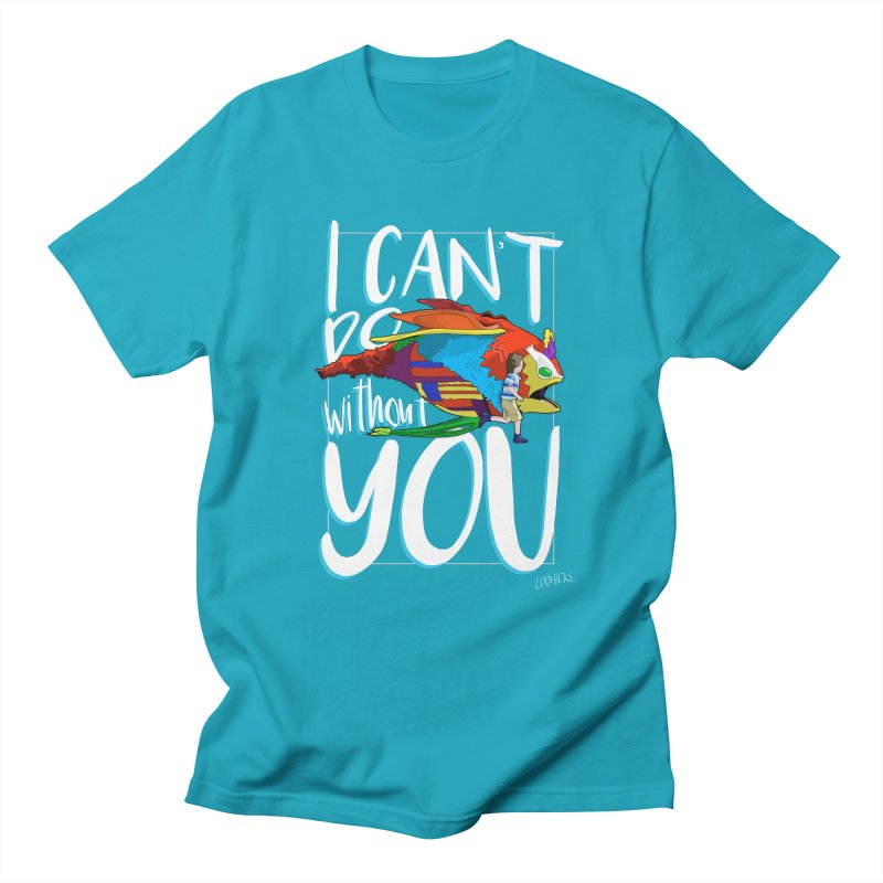 I Can't Do Without You in Men's Regular T-Shirt Cyan by loohicks's Artist Shop