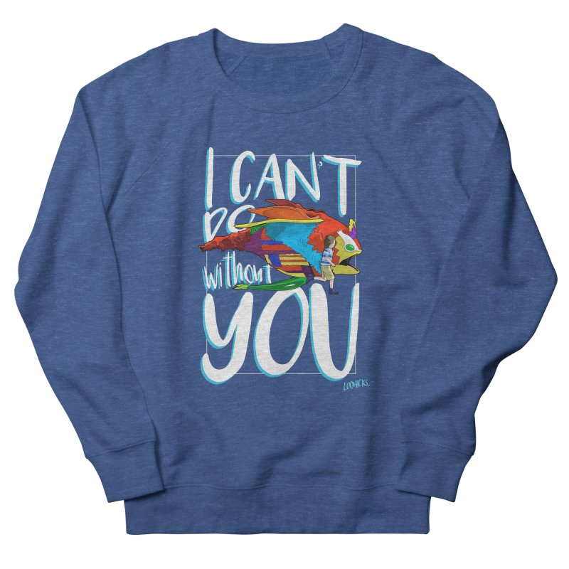 I Can't Do Without You Women's French Terry Sweatshirt by loohicks's Artist Shop