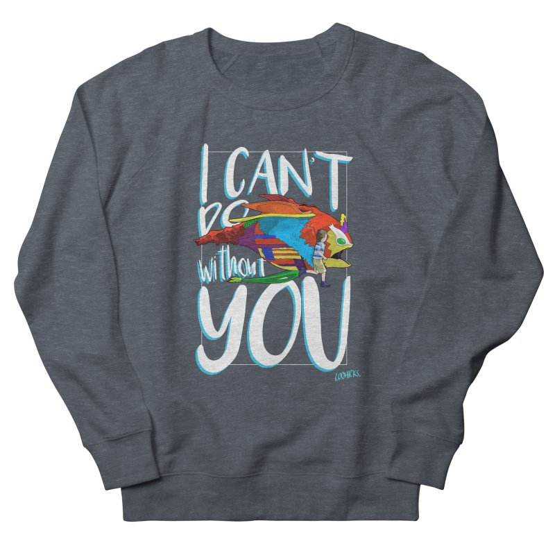 I Can't Do Without You Women's Sweatshirt by loohicks's Artist Shop