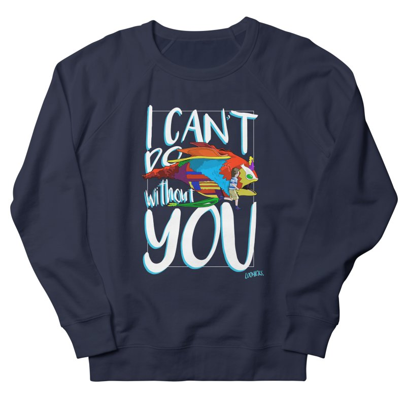 I Can't Do Without You Men's French Terry Sweatshirt by loohicks's Artist Shop