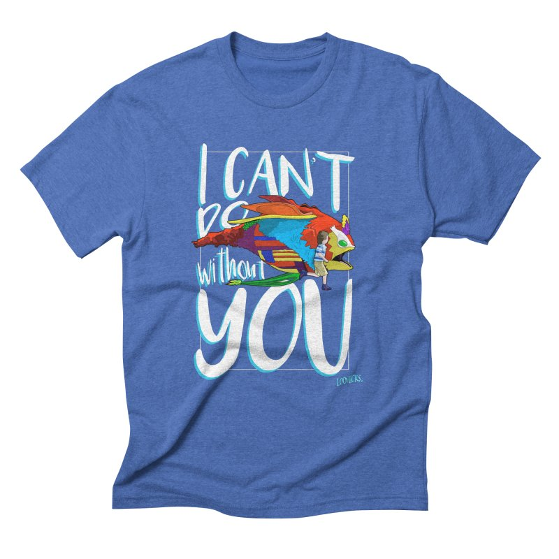 I Can't Do Without You Men's Triblend T-Shirt by loohicks's Artist Shop
