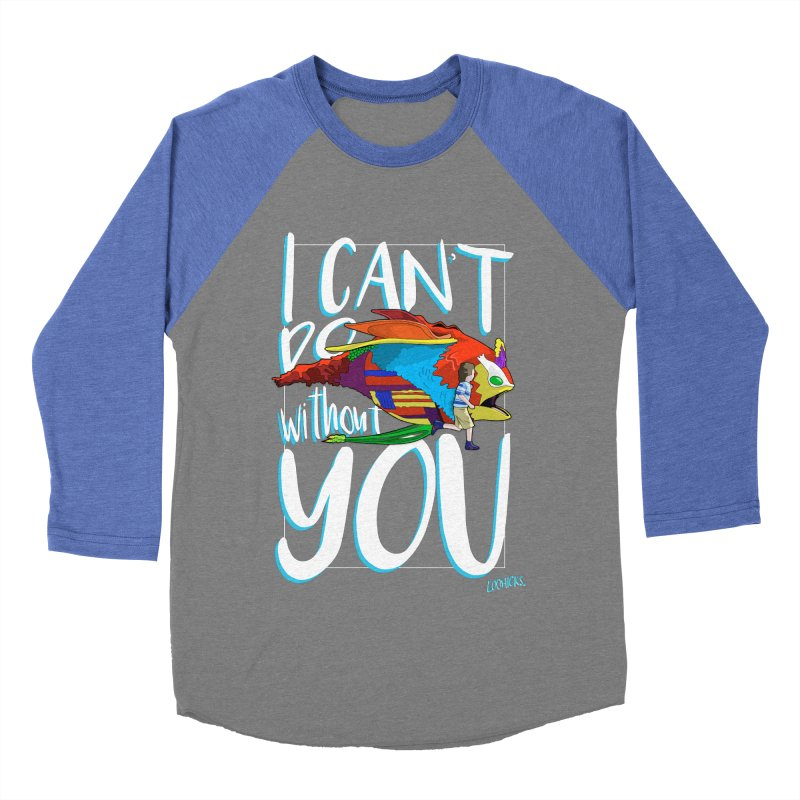 I Can't Do Without You Women's Baseball Triblend Longsleeve T-Shirt by loohicks's Artist Shop