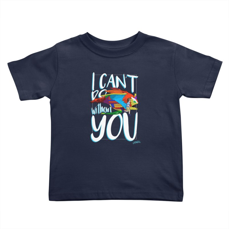 I Can't Do Without You Kids Toddler T-Shirt by loohicks's Artist Shop