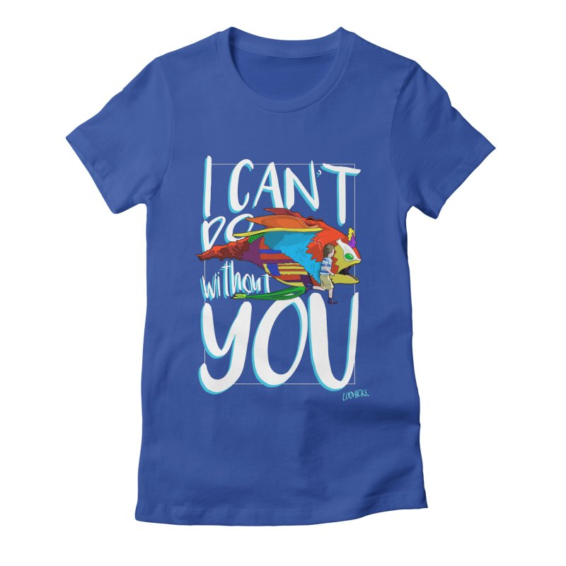 I Can't Do Without You Women's Fitted T-Shirt by loohicks's Artist Shop