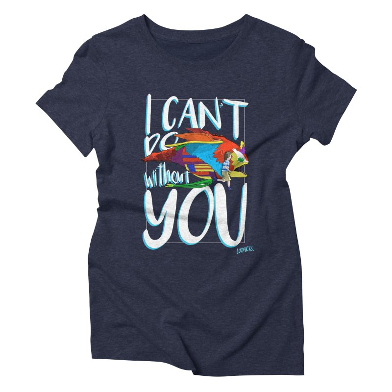 I Can't Do Without You Women's Triblend T-Shirt by loohicks's Artist Shop