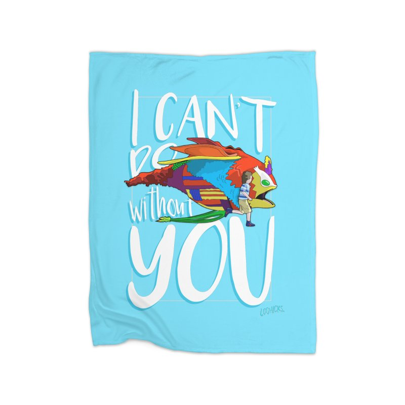 I Can't Do Without You Home Blanket by loohicks's Artist Shop
