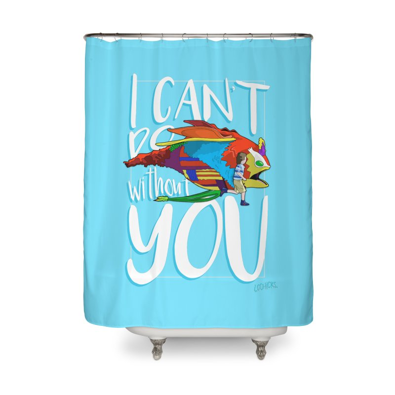 I Can't Do Without You Home Shower Curtain by loohicks's Artist Shop