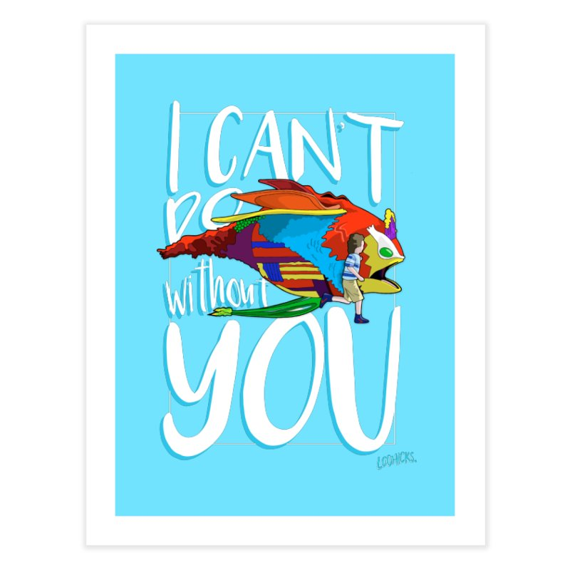 I Can't Do Without You Home Fine Art Print by loohicks's Artist Shop