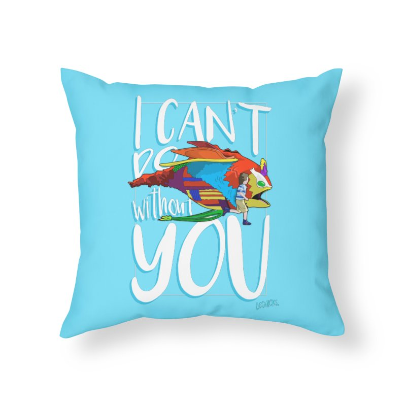 I Can't Do Without You Home Throw Pillow by loohicks's Artist Shop