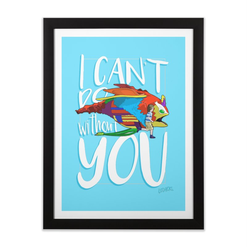 I Can't Do Without You Home Framed Fine Art Print by loohicks's Artist Shop