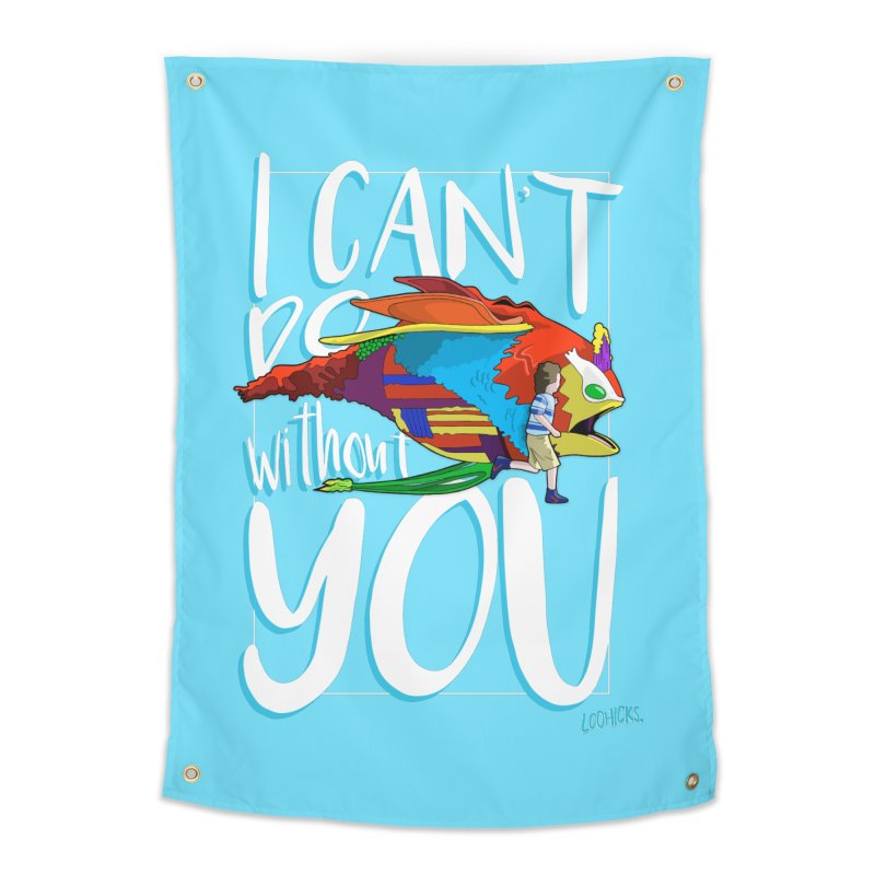 I Can't Do Without You Home Tapestry by loohicks's Artist Shop