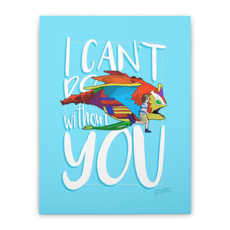 I Can't Do Without You Home Stretched Canvas by loohicks's Artist Shop