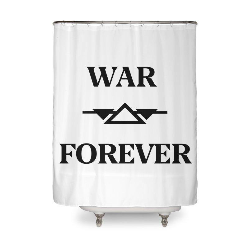 War Forever Home Shower Curtain by lostsigil's Artist Shop