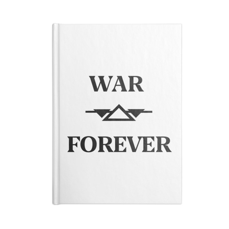 War Forever Accessories Lined Journal Notebook by lostsigil's Artist Shop