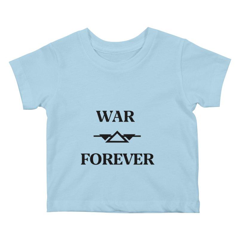 War Forever Kids Baby T-Shirt by lostsigil's Artist Shop