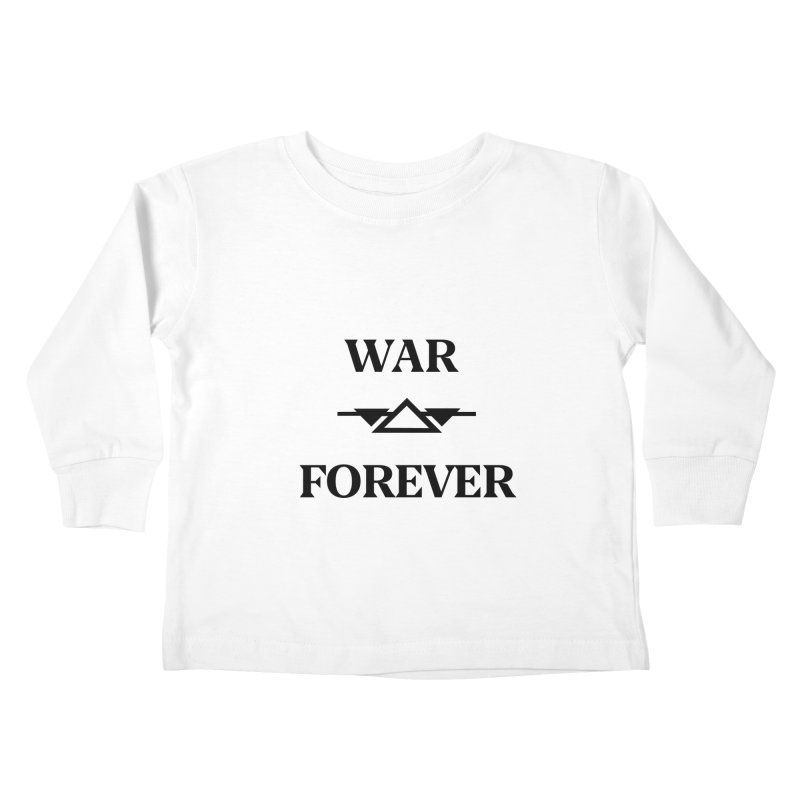 War Forever Kids Toddler Longsleeve T-Shirt by lostsigil's Artist Shop