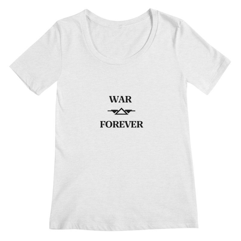 War Forever Women's Regular Scoop Neck by lostsigil's Artist Shop