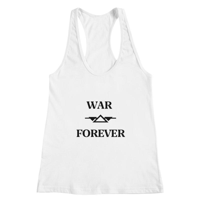 War Forever Women's Racerback Tank by lostsigil's Artist Shop