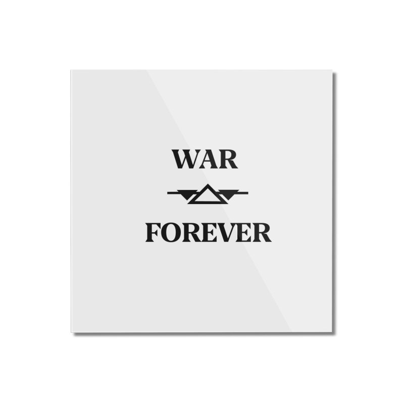 War Forever Home Mounted Acrylic Print by lostsigil's Artist Shop
