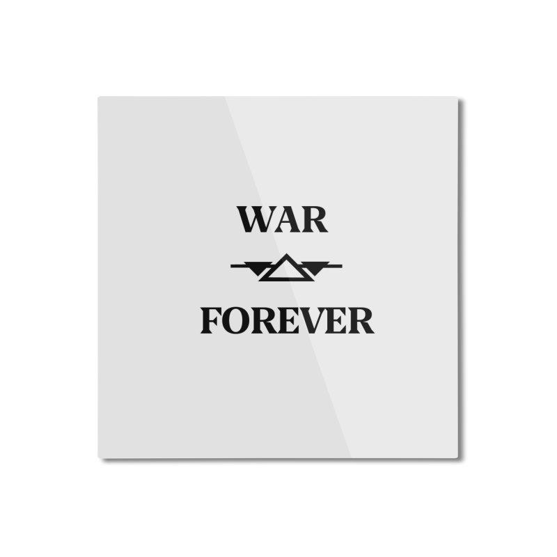 War Forever Home Mounted Aluminum Print by lostsigil's Artist Shop