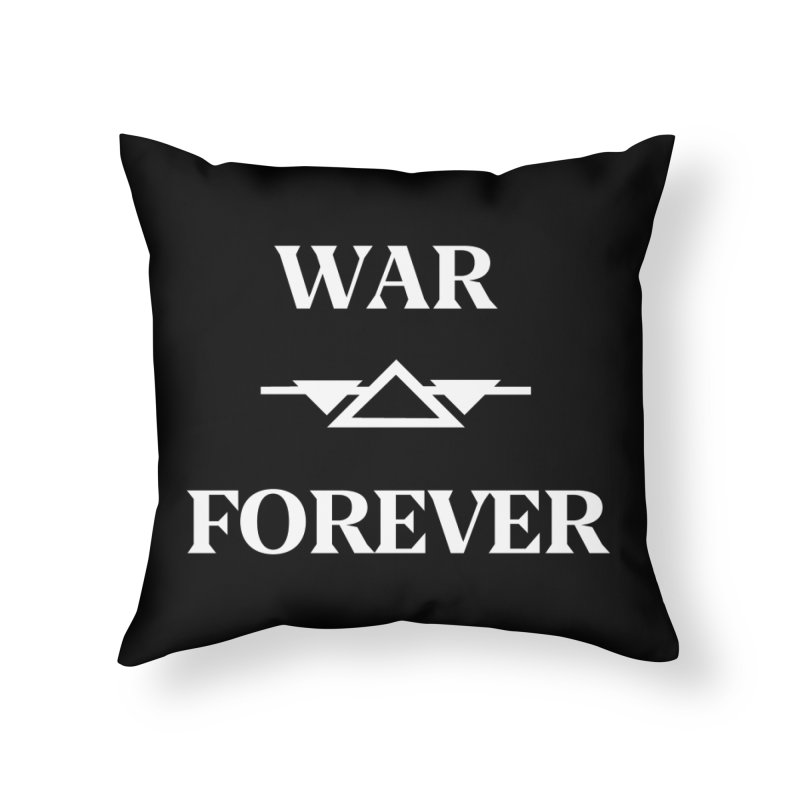War Forever Black Home Throw Pillow by lostsigil's Artist Shop