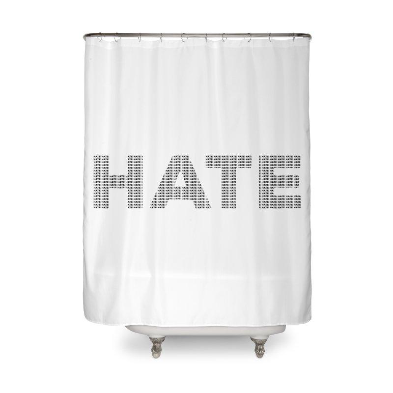 Hate v1 Home Shower Curtain by lostsigil's Artist Shop