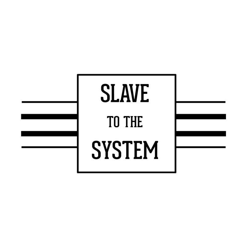 Slave to the System by lostsigil's Artist Shop