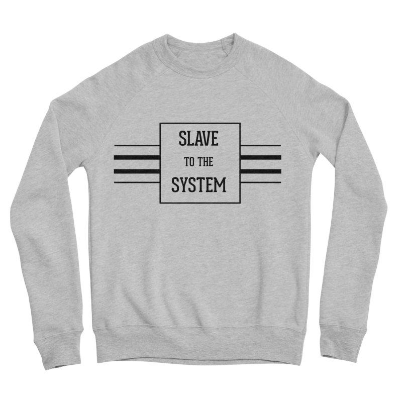 Slave to the System Men's Sponge Fleece Sweatshirt by lostsigil's Artist Shop